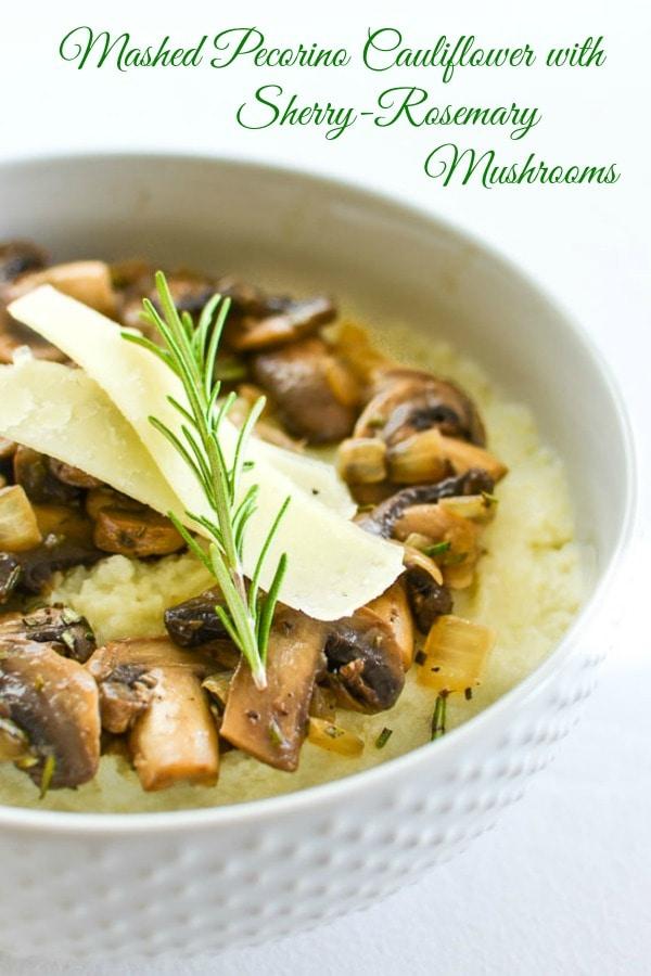 Mashed Pecorino Cauliflower with Sherry-Rosemary Mushrooms