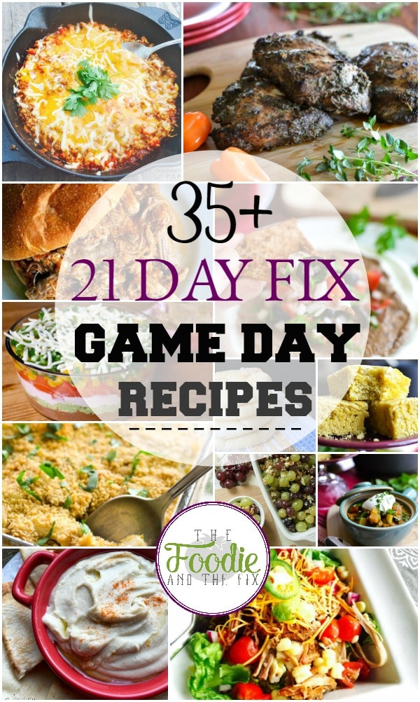 35+ Game Day Recipes for the 21 Day Fix!