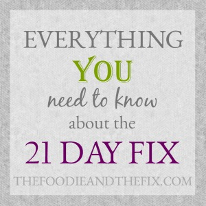 Everything YOU need to know about the 21 Day Fix!