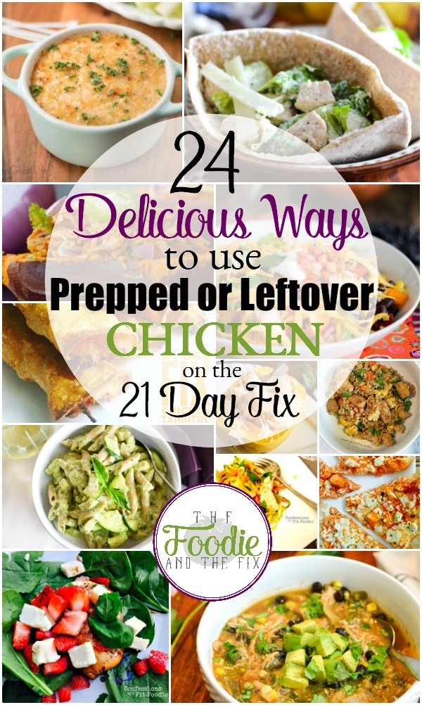 24 Delicious Ways to use Prepped or Leftover Chicken on the 21 Day Fix - a great way to make a quick, healthy meal!