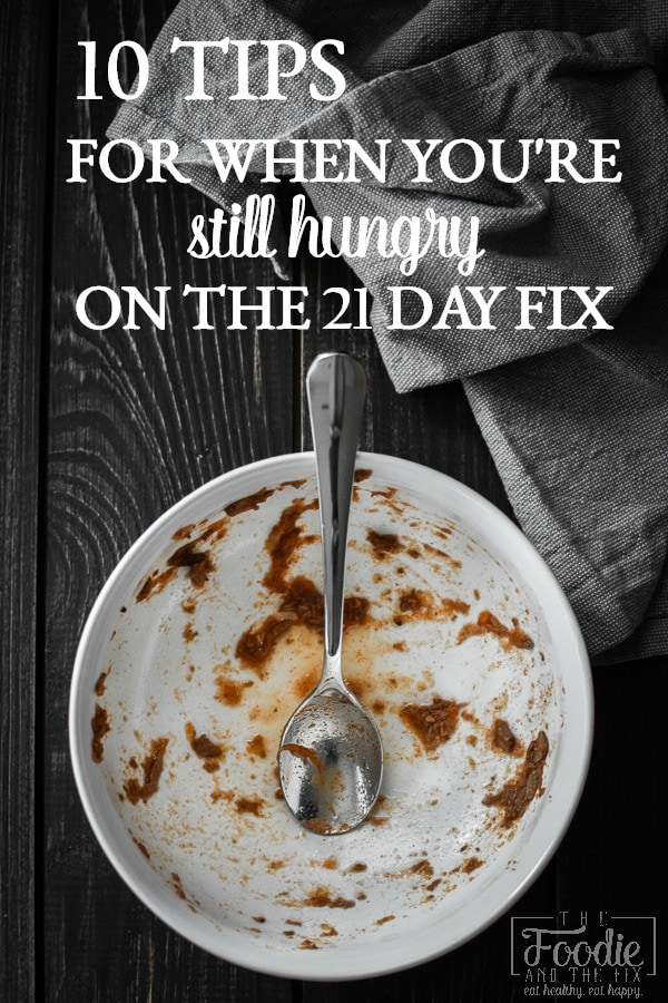 10 great tips to help you if you're hungry on the 21 Day Fix!