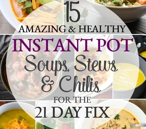 15 BEST Instant Pot Soup, Stew and Chili Recipes for the 21 Day Fix