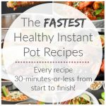 The Fastest Healthy Instant Pot Recipes {30 minutes or less from start to finish!}